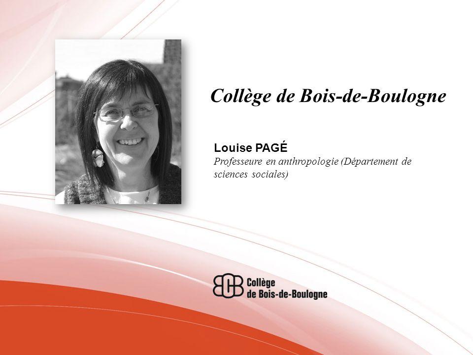 Collège de Bois-de-Boulogne Louise PAGÉ Professeure en anthropologie (Département de sciences sociales)