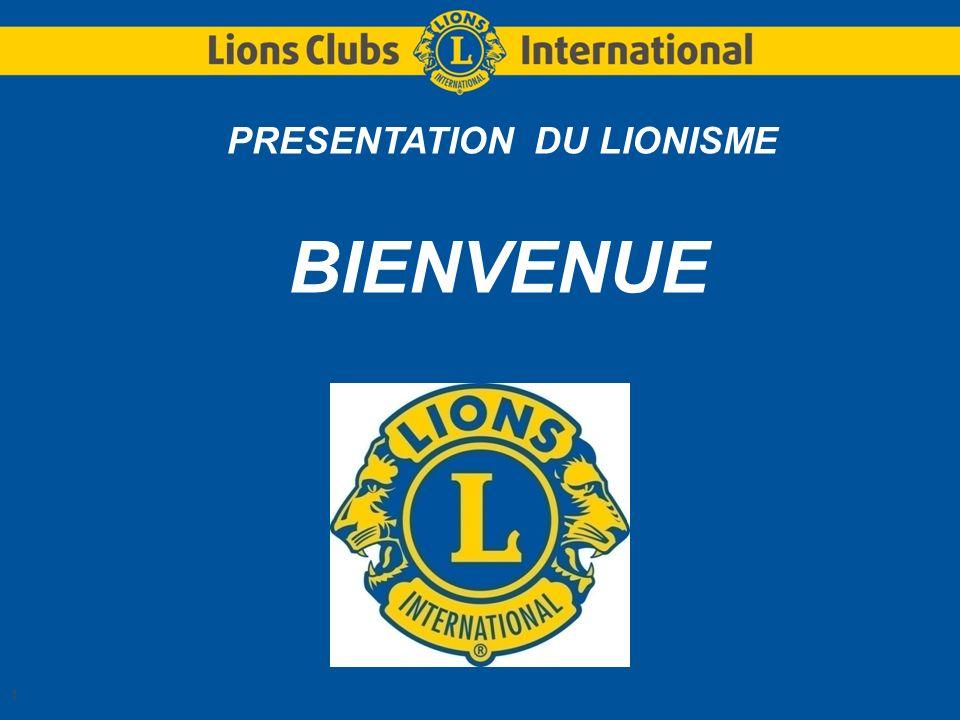1 PRESENTATION DU LIONISME BIENVENUE