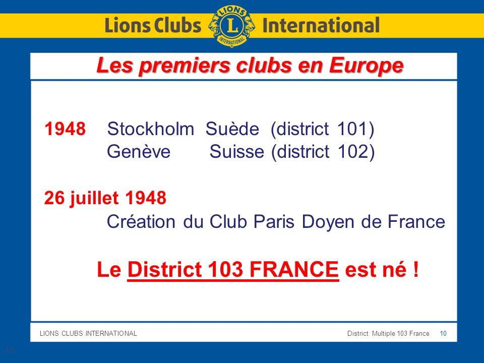 LIONS CLUBS INTERNATIONALDistrict Multiple 103 France 10 Les premiers clubs en Europe 1948 Stockholm Suède (district 101) Genève Suisse (district 102)