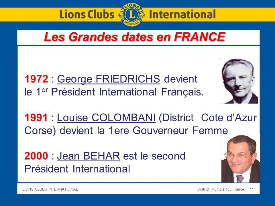 LIONS CLUBS INTERNATIONALDistrict Multiple 103 France 11 11 Les Grandes dates en FRANCE 1972 : George FRIEDRICHS devient le 1 er Président Internation