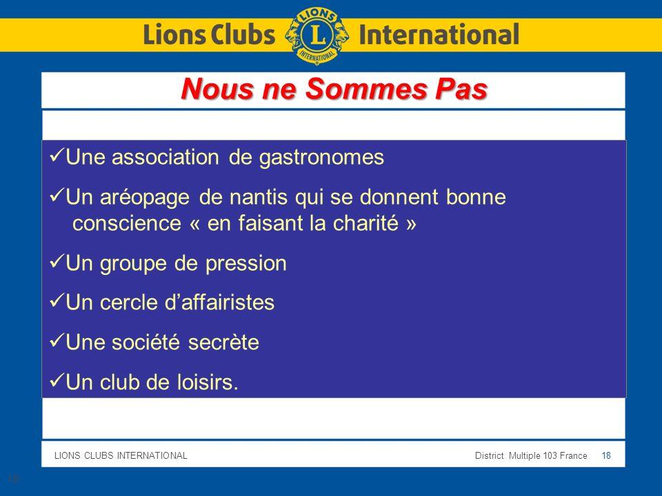 LIONS CLUBS INTERNATIONALDistrict Multiple 103 France 18 Une association de gastronomes Un aréopage de nantis qui se donnent bonne conscience « en fai