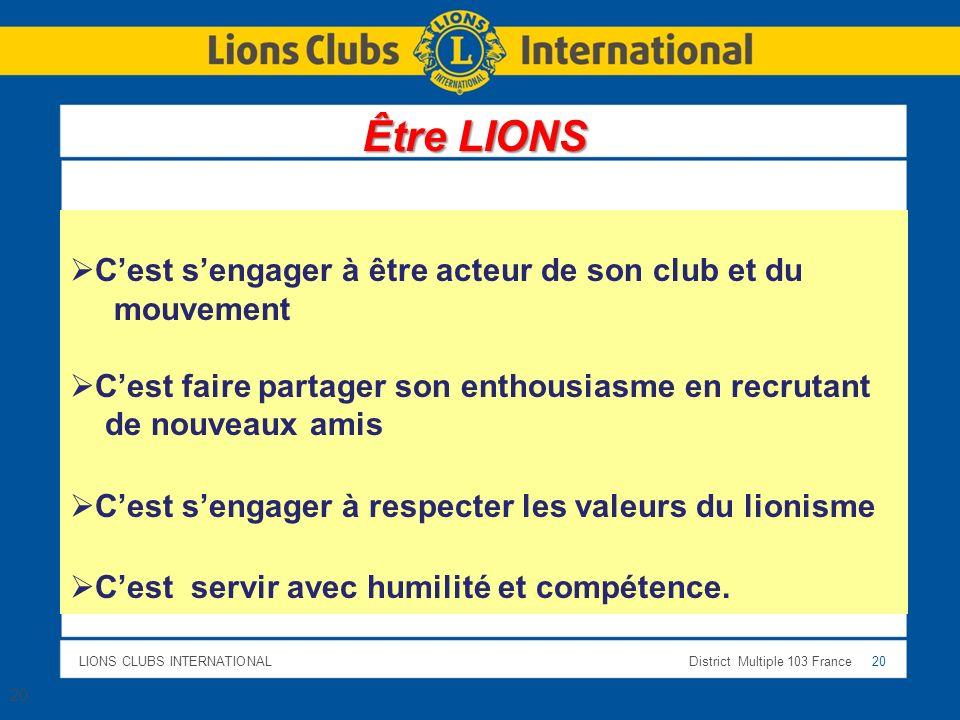 LIONS CLUBS INTERNATIONALDistrict Multiple 103 France 20 Cest sengager à être acteur de son club et du mouvement Cest faire partager son enthousiasme