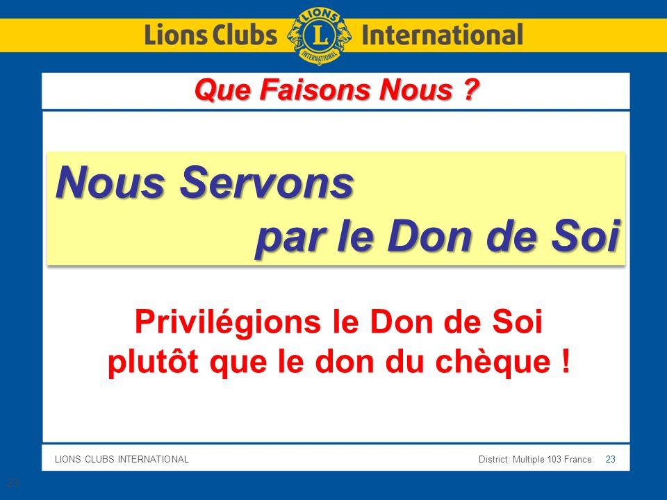 LIONS CLUBS INTERNATIONALDistrict Multiple 103 France 23 23 Nous Servons par le Don de Soi Nous Servons par le Don de Soi Privilégions le Don de Soi p