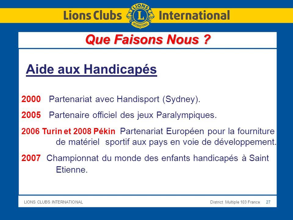 LIONS CLUBS INTERNATIONALDistrict Multiple 103 France 27 2000 Partenariat avec Handisport (Sydney). 2005 Partenaire officiel des jeux Paralympiques. 2
