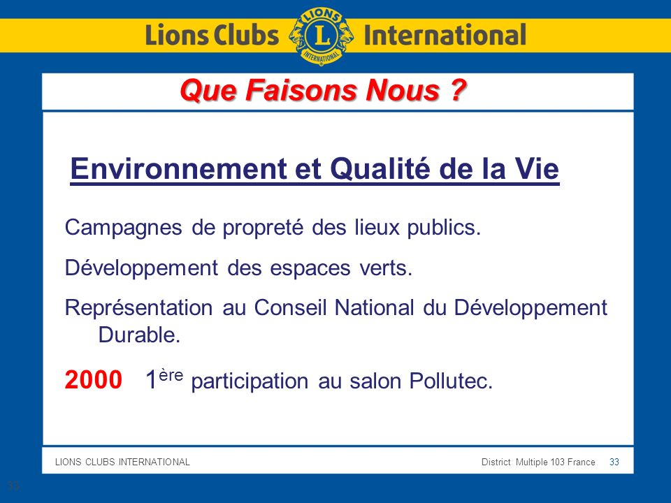 LIONS CLUBS INTERNATIONALDistrict Multiple 103 France 33 Campagnes de propreté des lieux publics.