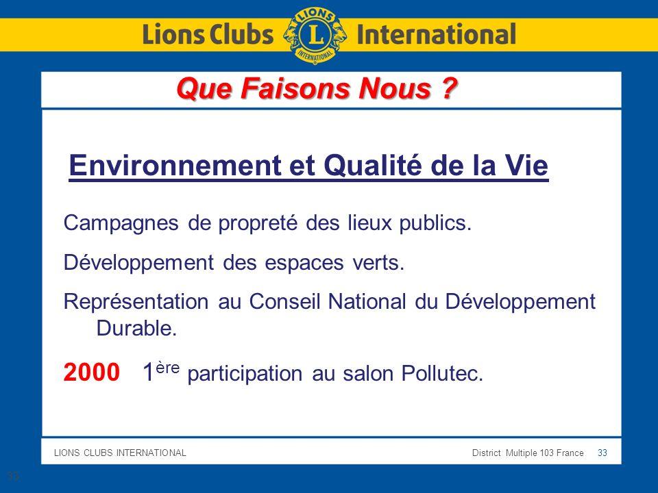LIONS CLUBS INTERNATIONALDistrict Multiple 103 France 33 Campagnes de propreté des lieux publics. Développement des espaces verts. Représentation au C