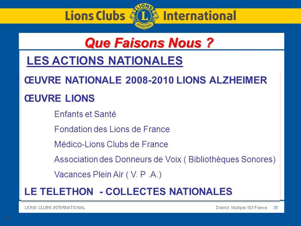 LIONS CLUBS INTERNATIONALDistrict Multiple 103 France 35 35 LES ACTIONS NATIONALES ŒUVRE NATIONALE 2008-2010 LIONS ALZHEIMER ŒUVRE LIONS Enfants et Sa
