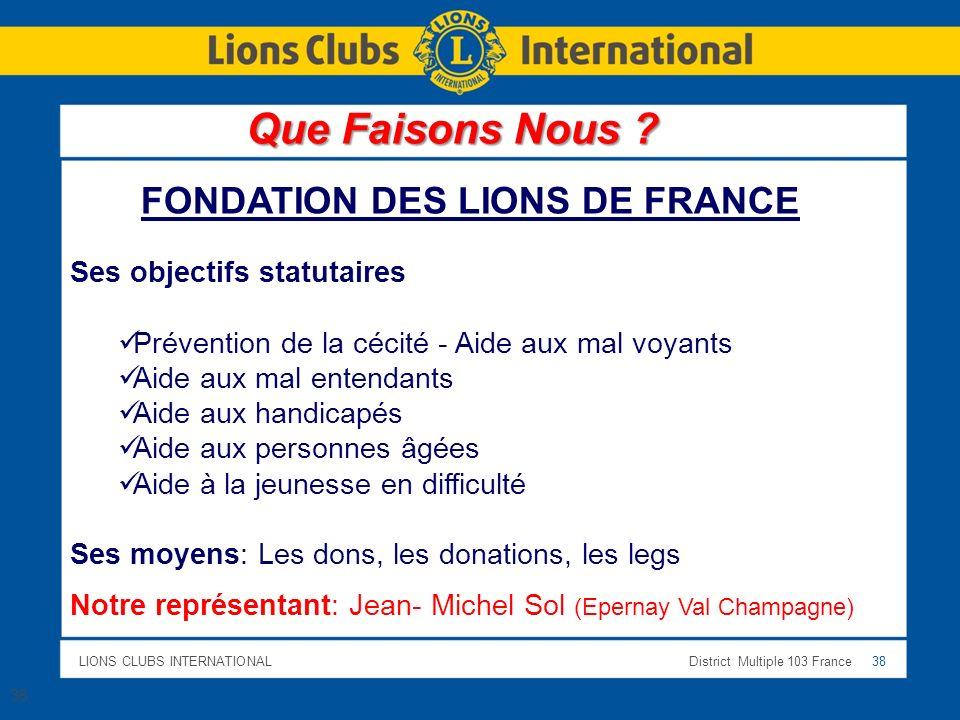 LIONS CLUBS INTERNATIONALDistrict Multiple 103 France 38 38 FONDATION DES LIONS DE FRANCE Ses objectifs statutaires Prévention de la cécité - Aide aux
