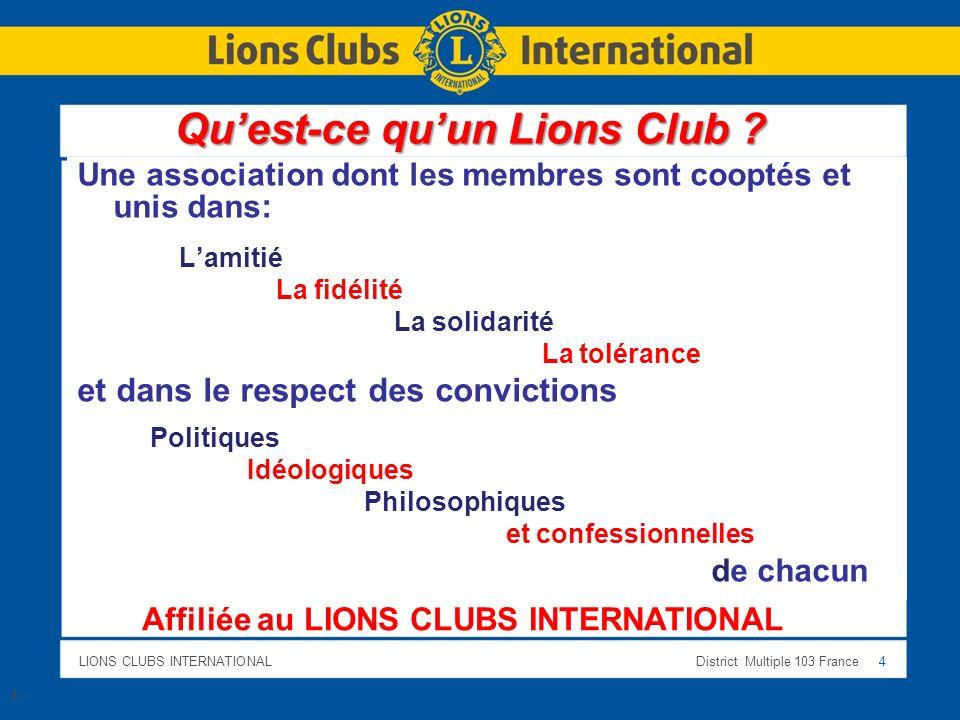 LIONS CLUBS INTERNATIONALDistrict Multiple 103 France 4 Une association dont les membres sont cooptés et unis dans : Lamitié La fidélité La solidarité
