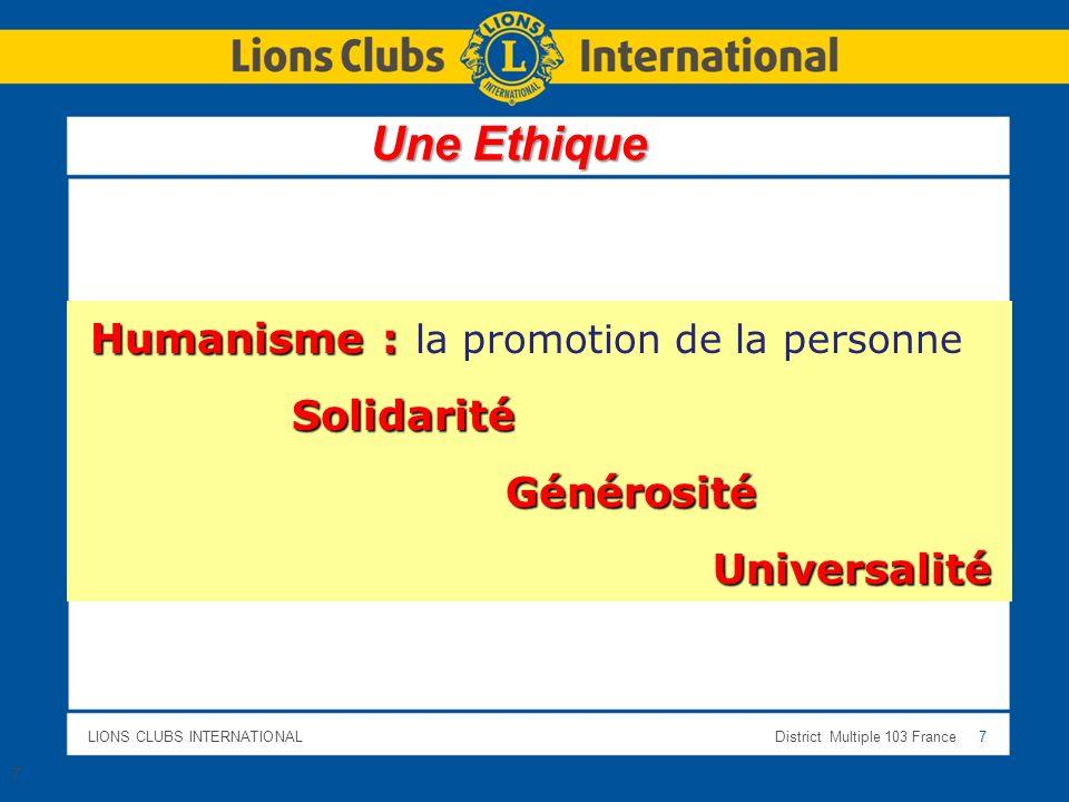 LIONS CLUBS INTERNATIONALDistrict Multiple 103 France 7 7 Humanisme : Humanisme : la promotion de la personne Solidarité Solidarité Générosité Généros