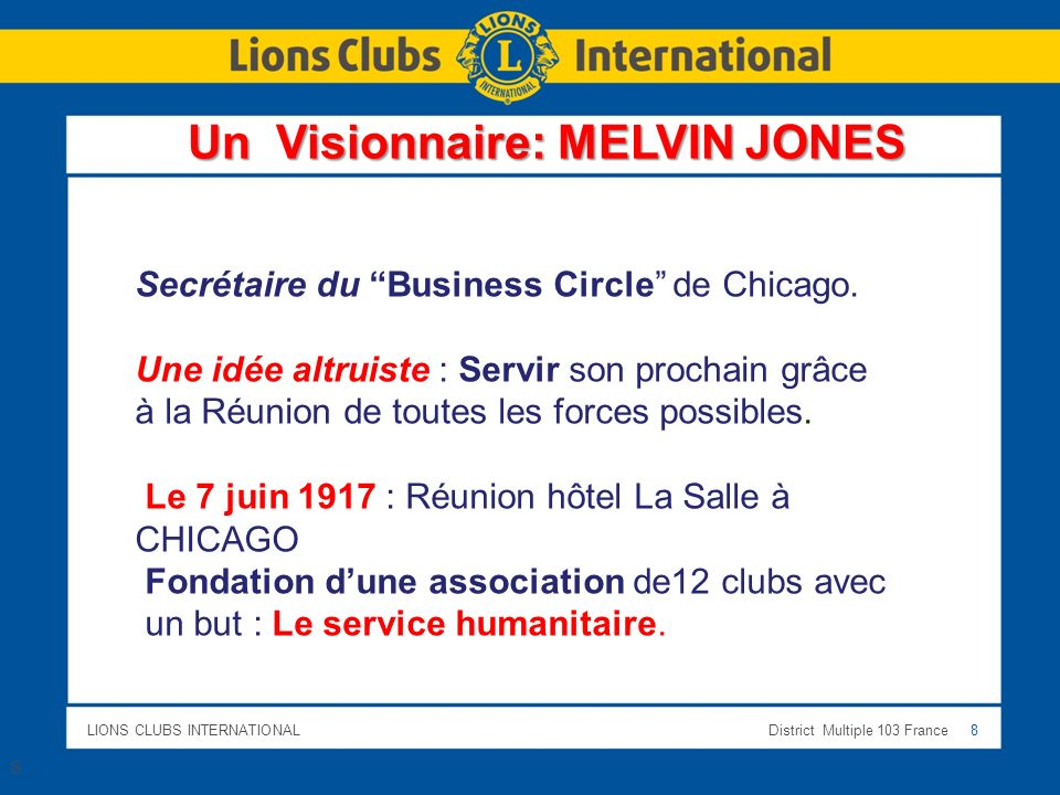 LIONS CLUBS INTERNATIONALDistrict Multiple 103 France 8 8 Un Visionnaire: MELVIN JONES Secrétaire du Business Circle de Chicago.