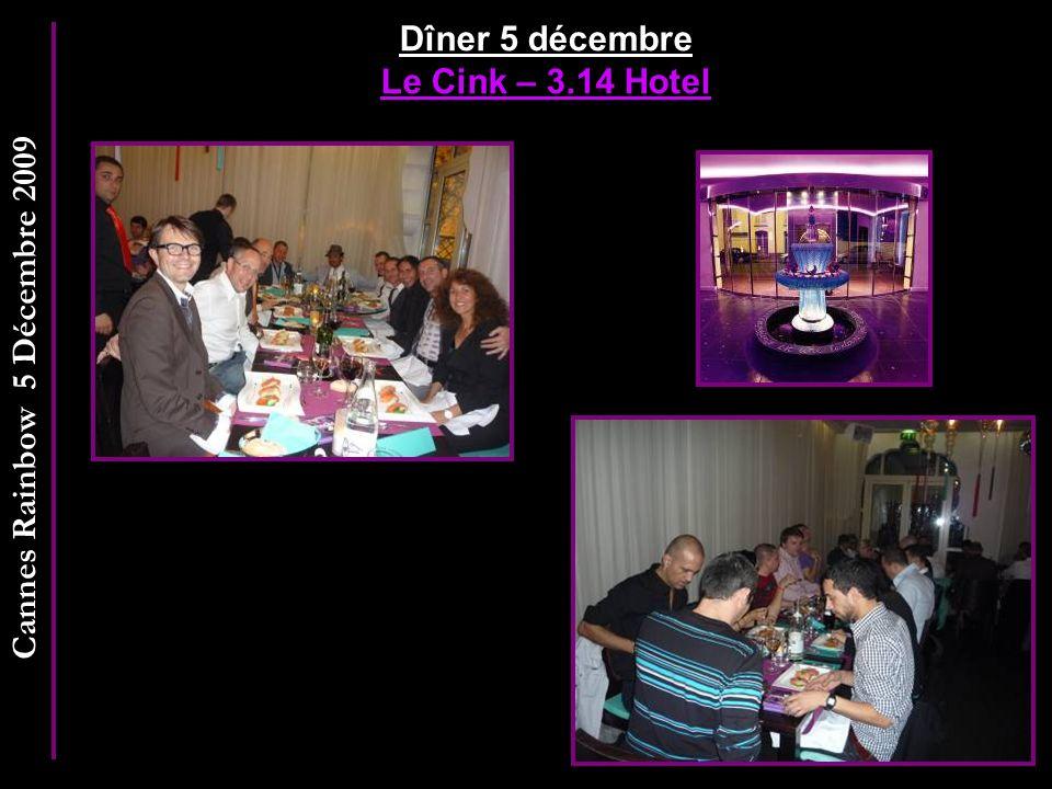 Cannes Rainbow 5 Décembre 2009 Dîner 5 décembre Le Cink – 3.14 Hotel