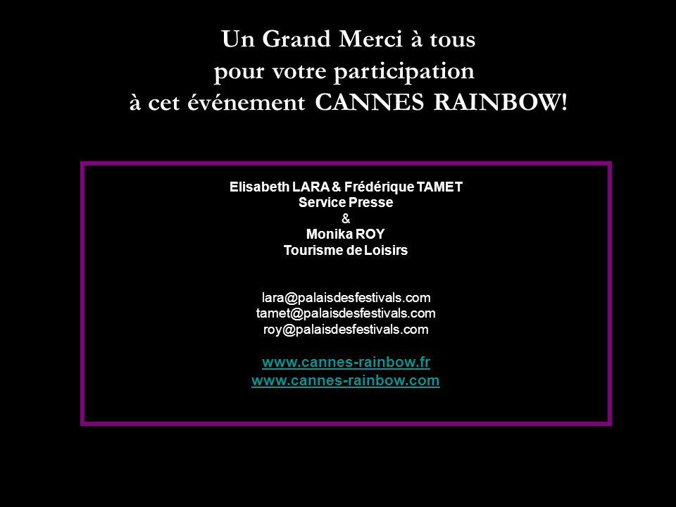 Un Grand Merci à tous pour votre participation à cet événement CANNES RAINBOW! Elisabeth LARA & Frédérique TAMET Service Presse & Monika ROY Tourisme