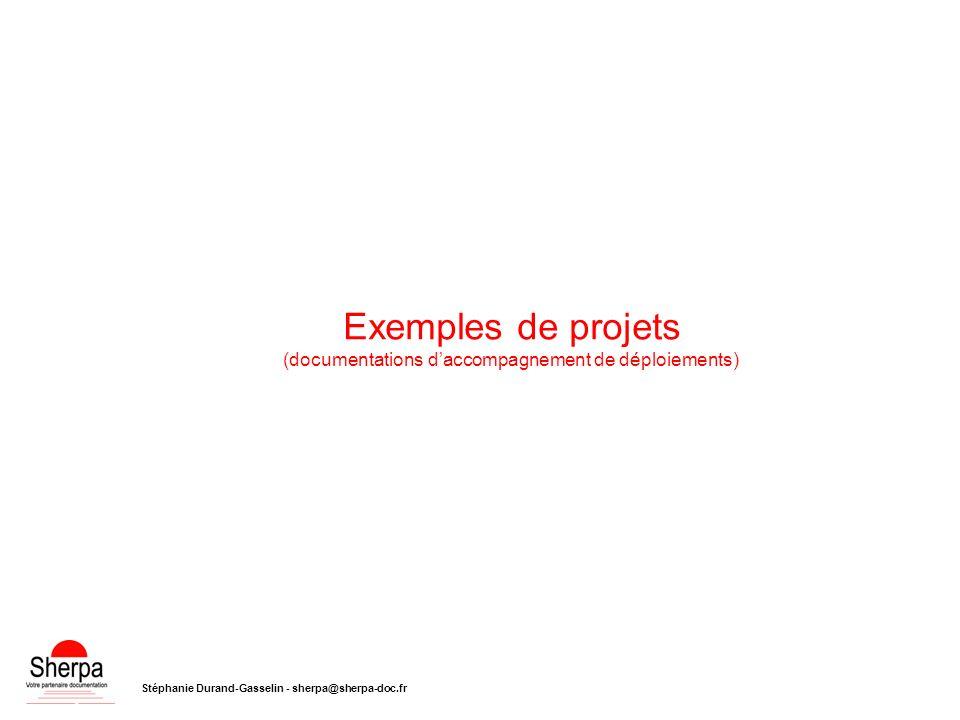 Exemples de projets (documentations daccompagnement de déploiements) Stéphanie Durand-Gasselin - sherpa@sherpa-doc.fr