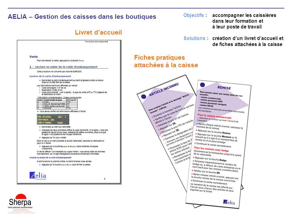 AELIA – Gestion des caisses dans les boutiques Livret daccueil Objectifs : accompagner les caissières dans leur formation et à leur poste de travail S
