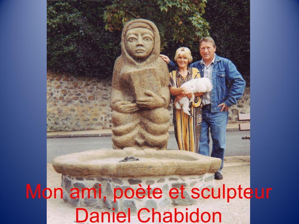 Mon ami, poète et sculpteur Daniel Chabidon