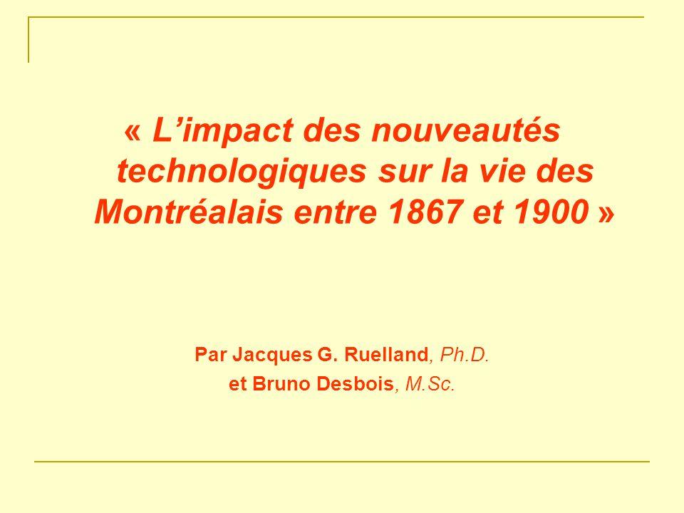 « Limpact des nouveautés technologiques sur la vie des Montréalais entre 1867 et 1900 » Par Jacques G. Ruelland, Ph.D. et Bruno Desbois, M.Sc.