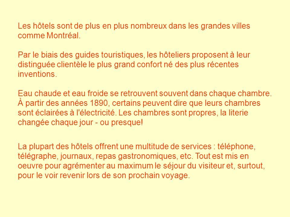 Les hôtels sont de plus en plus nombreux dans les grandes villes comme Montréal. Par le biais des guides touristiques, les hôteliers proposent à leur