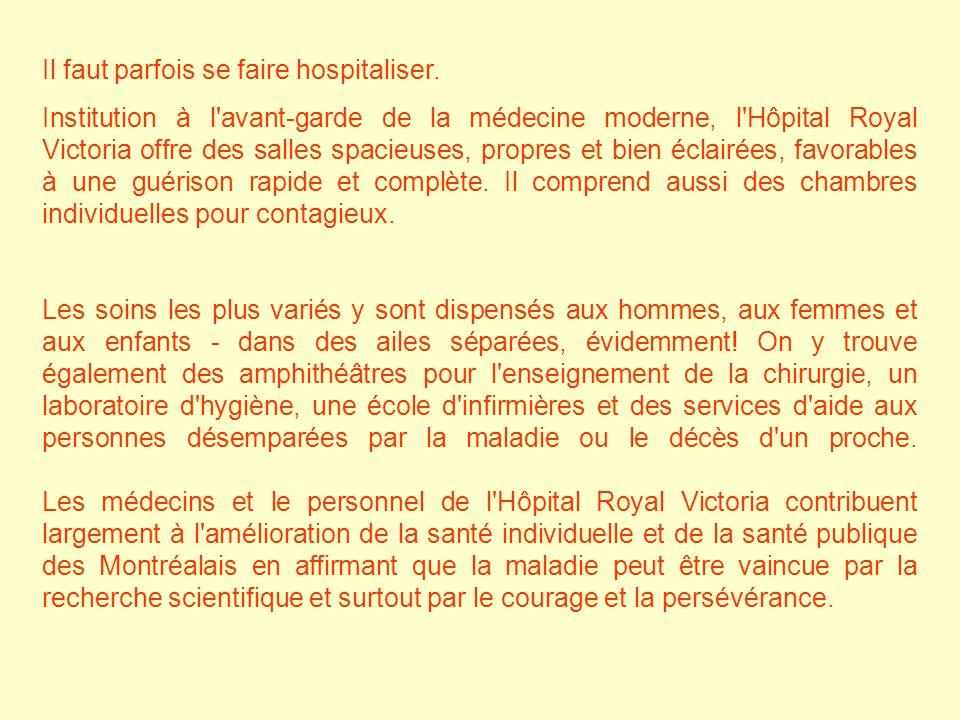 Il faut parfois se faire hospitaliser. Institution à l'avant-garde de la médecine moderne, l'Hôpital Royal Victoria offre des salles spacieuses, propr