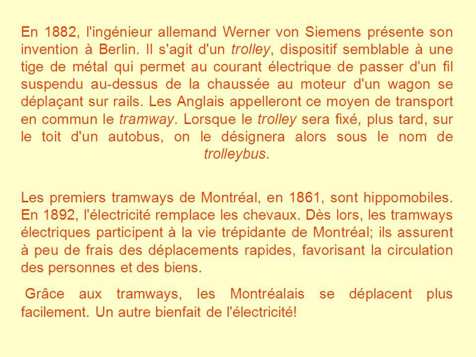 En 1882, l'ingénieur allemand Werner von Siemens présente son invention à Berlin. Il s'agit d'un trolley, dispositif semblable à une tige de métal qui