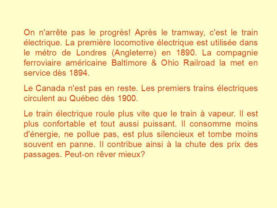 On n'arrête pas le progrès! Après le tramway, c'est le train électrique. La première locomotive électrique est utilisée dans le métro de Londres (Angl