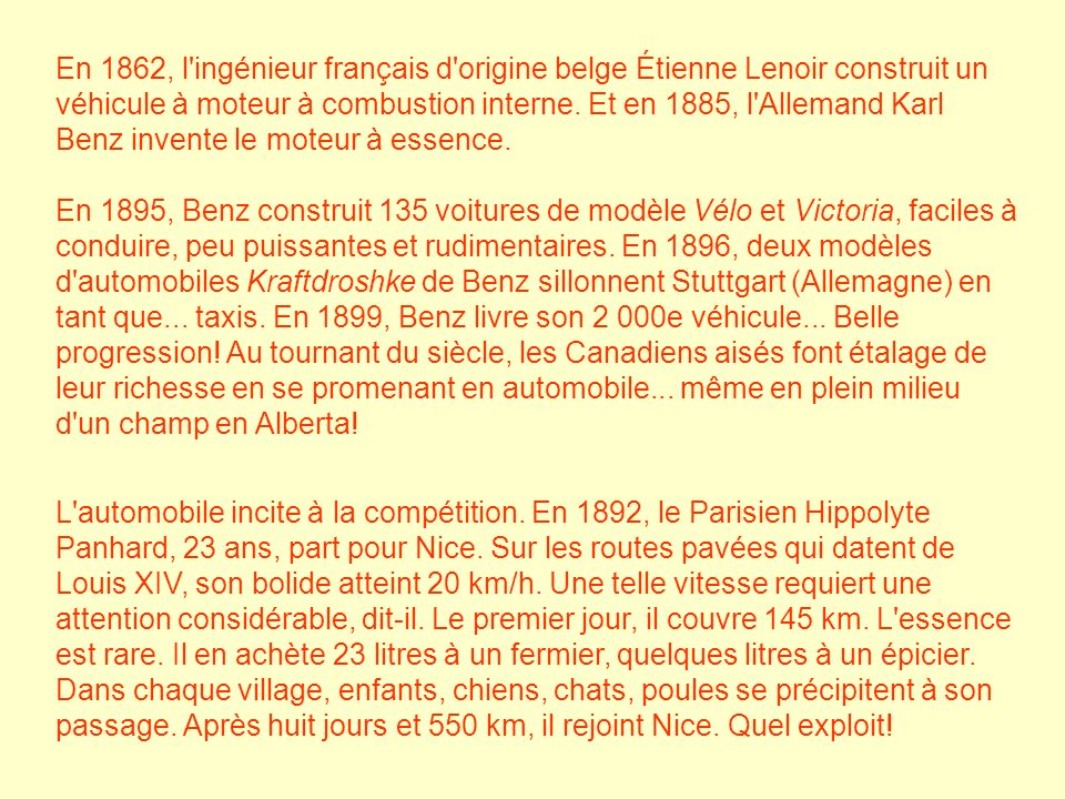 En 1862, l'ingénieur français d'origine belge Étienne Lenoir construit un véhicule à moteur à combustion interne. Et en 1885, l'Allemand Karl Benz inv