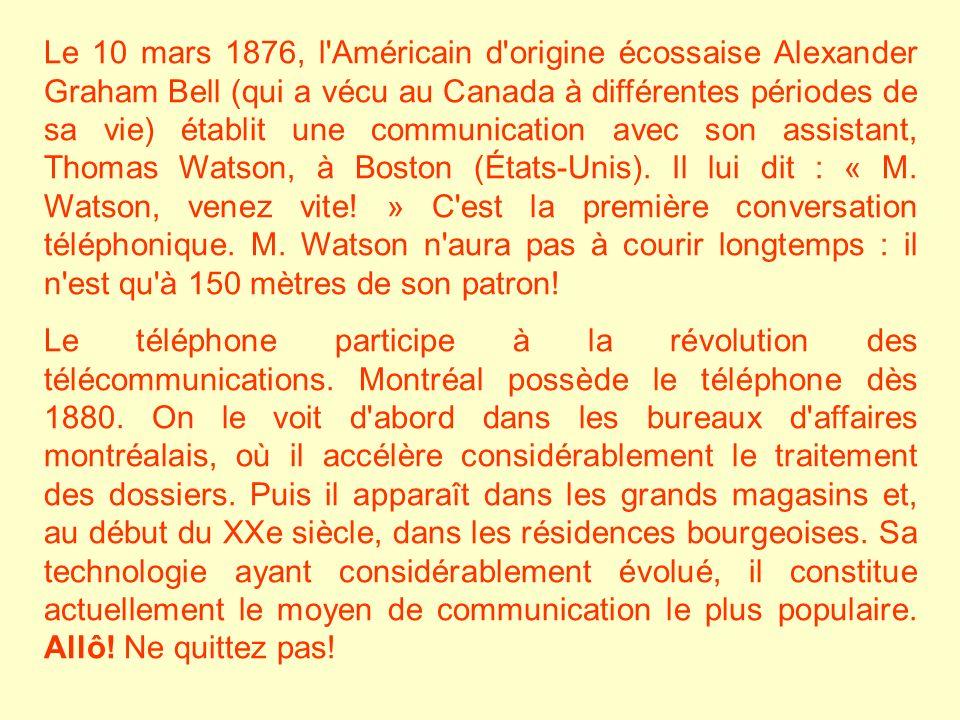 Le 10 mars 1876, l'Américain d'origine écossaise Alexander Graham Bell (qui a vécu au Canada à différentes périodes de sa vie) établit une communicati