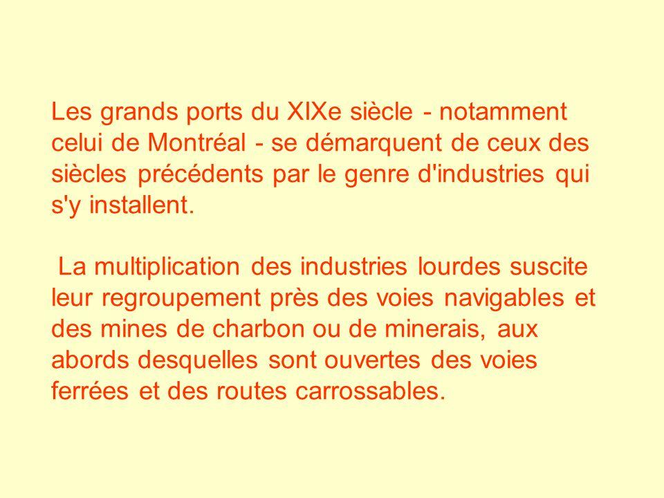 Les grands ports du XIXe siècle - notamment celui de Montréal - se démarquent de ceux des siècles précédents par le genre d'industries qui s'y install