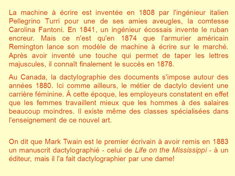 La machine à écrire est inventée en 1808 par l'ingénieur italien Pellegrino Turri pour une de ses amies aveugles, la comtesse Carolina Fantoni. En 184