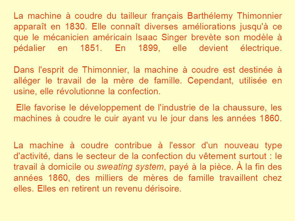 La machine à coudre du tailleur français Barthélemy Thimonnier apparaît en 1830. Elle connaît diverses améliorations jusqu'à ce que le mécanicien amér