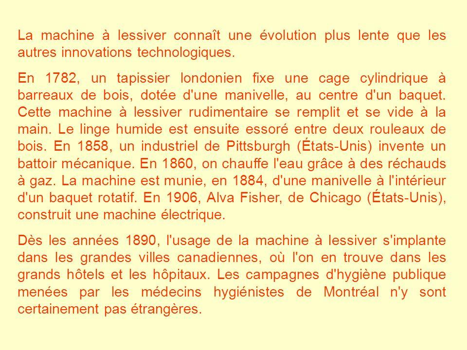La machine à lessiver connaît une évolution plus lente que les autres innovations technologiques. En 1782, un tapissier londonien fixe une cage cylind
