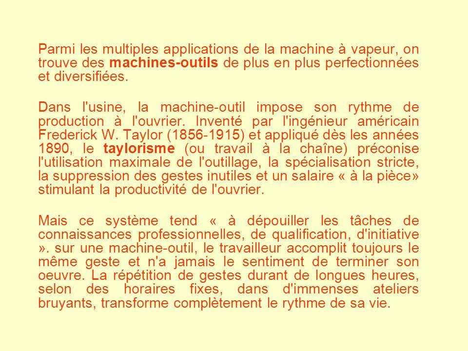 Parmi les multiples applications de la machine à vapeur, on trouve des machines-outils de plus en plus perfectionnées et diversifiées. Dans l'usine, l