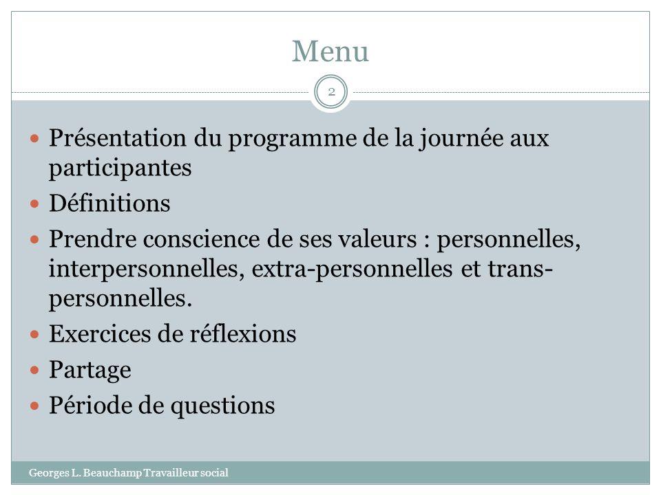 Menu Georges L. Beauchamp Travailleur social 2 Présentation du programme de la journée aux participantes Définitions Prendre conscience de ses valeurs