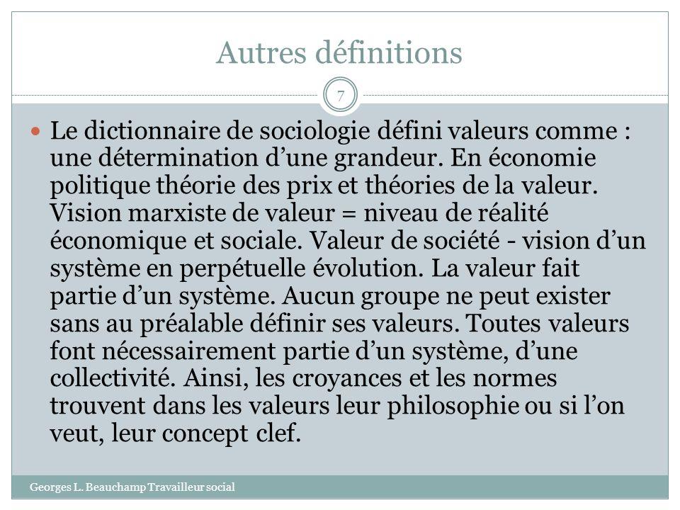 Autres définitions Georges L. Beauchamp Travailleur social 7 Le dictionnaire de sociologie défini valeurs comme : une détermination dune grandeur. En