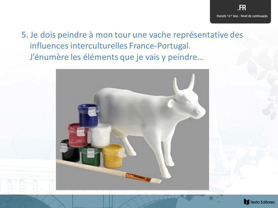 5. Je dois peindre à mon tour une vache représentative des influences interculturelles France-Portugal. Jénumère les éléments que je vais y peindre…