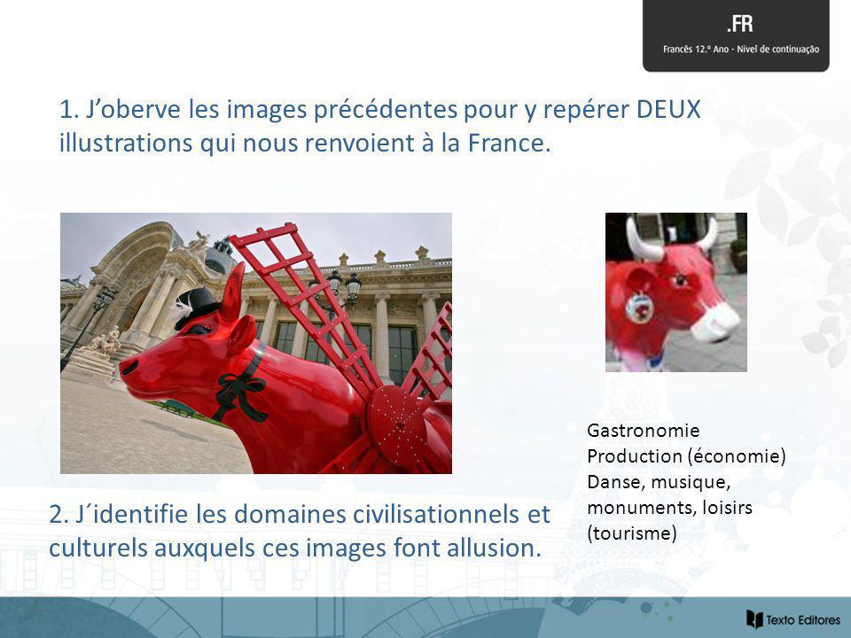 1. Joberve les images précédentes pour y repérer DEUX illustrations qui nous renvoient à la France. 2. J´identifie les domaines civilisationnels et cu