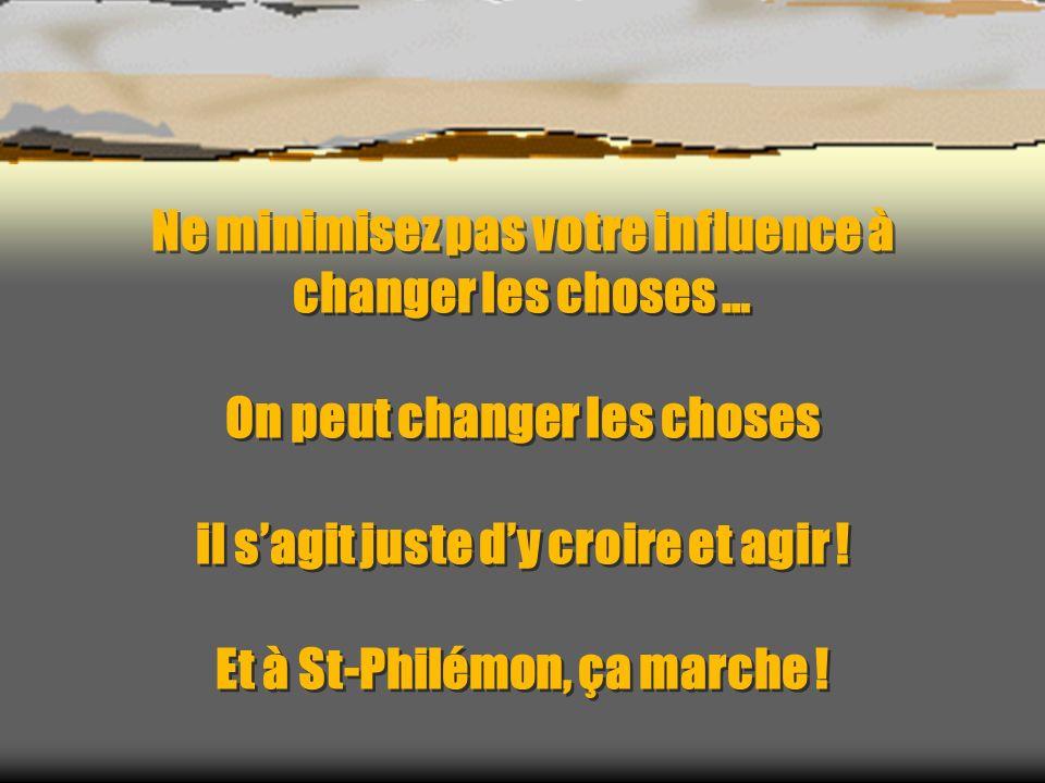 Ne minimisez pas votre influence à changer les choses … On peut changer les choses il sagit juste dy croire et agir .