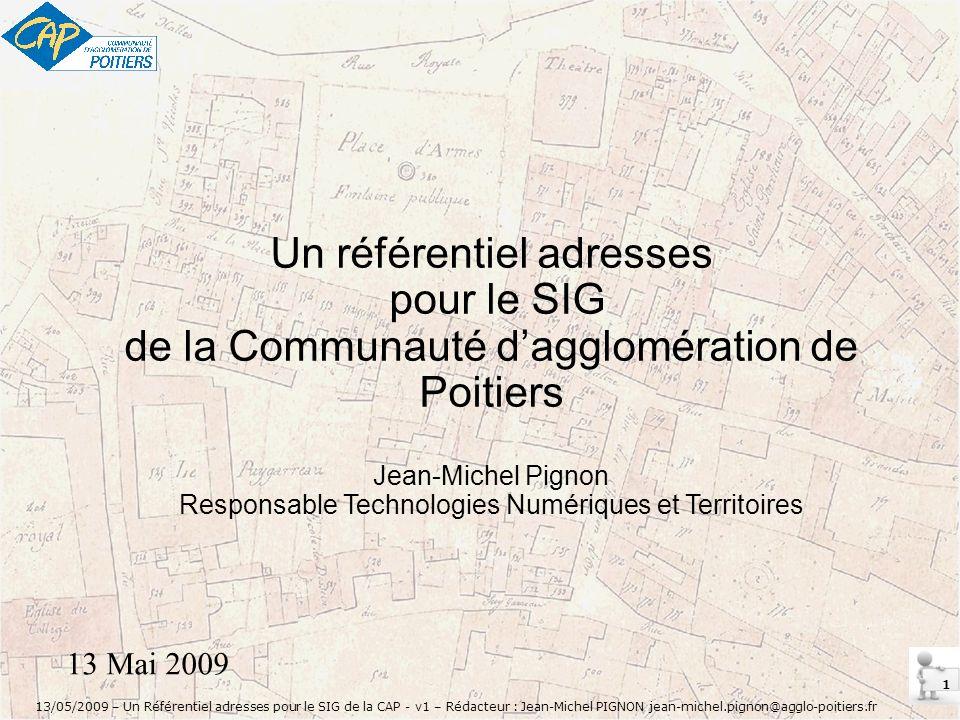 22 13/05/2009 – Un Référentiel adresses pour le SIG de la CAP - v1 – Rédacteur : Jean-Michel PIGNON jean-michel.pignon@agglo-poitiers.fr