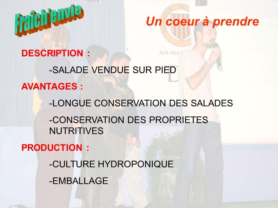 DESCRIPTION : -SALADE VENDUE SUR PIED AVANTAGES : -LONGUE CONSERVATION DES SALADES -CONSERVATION DES PROPRIETES NUTRITIVES PRODUCTION : -CULTURE HYDRO