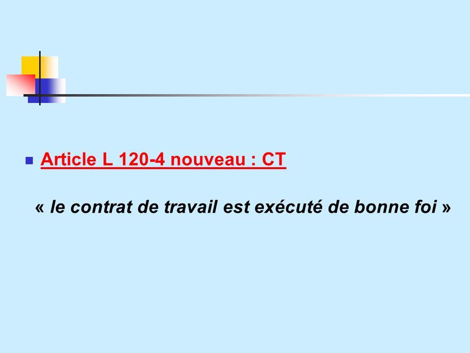 Article L 120-4 nouveau : CT « le contrat de travail est exécuté de bonne foi »