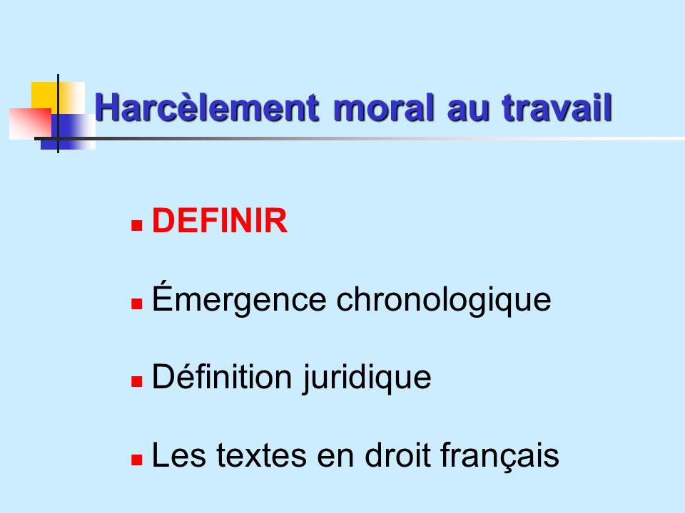 Harcèlement moral au travail DEFINIR Émergence chronologique Définition juridique Les textes en droit français