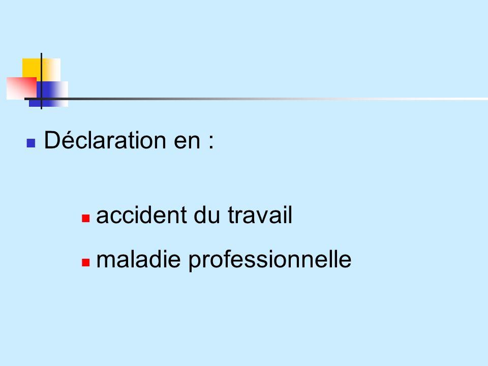Déclaration en : accident du travail maladie professionnelle