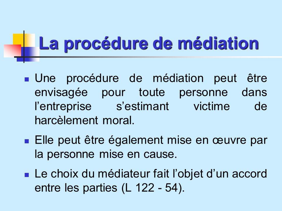 La procédure de médiation Une procédure de médiation peut être envisagée pour toute personne dans lentreprise sestimant victime de harcèlement moral.