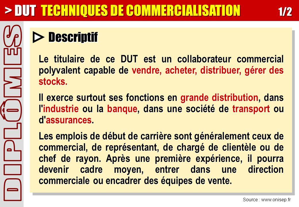 Source : www.onisep.fr Descriptif Le titulaire de ce DUT est un collaborateur commercial polyvalent capable de vendre, acheter, distribuer, gérer des stocks.