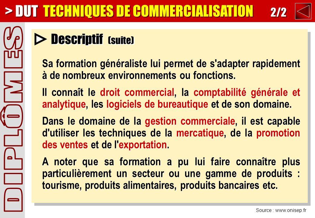 Source : www.onisep.fr Descriptif (suite) Sa formation généraliste lui permet de s adapter rapidement à de nombreux environnements ou fonctions.