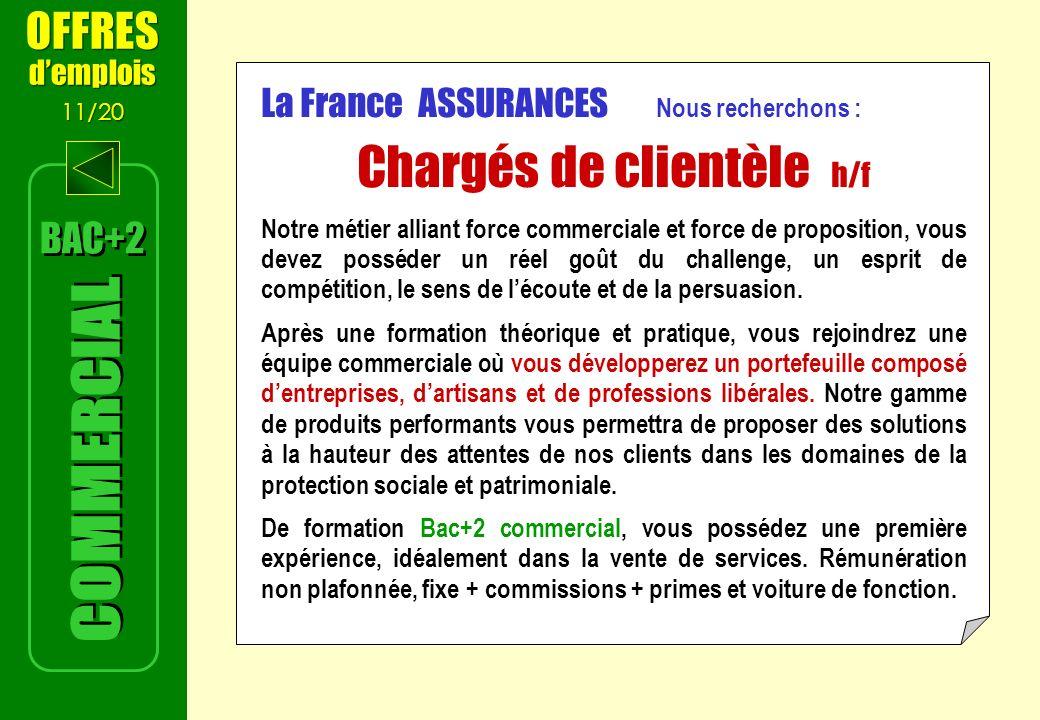 La France ASSURANCES Nous recherchons : Chargés de clientèle h/f Notre métier alliant force commerciale et force de proposition, vous devez posséder un réel goût du challenge, un esprit de compétition, le sens de lécoute et de la persuasion.