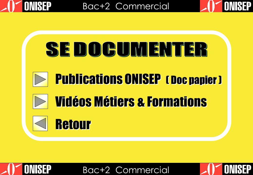 Publications ONISEP ( Doc papier ) Vidéos Métiers & Formations Retour Publications ONISEP ( Doc papier ) Vidéos Métiers & Formations Retour Bac+2 Commercial