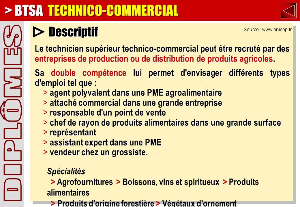 Descriptif Le technicien supérieur technico-commercial peut être recruté par des entreprises de production ou de distribution de produits agricoles.