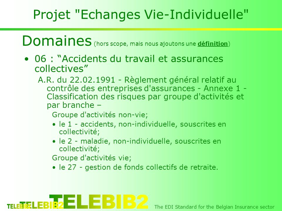 The EDI Standard for the Belgian Insurance sector Projet Echanges Vie-Individuelle 06 : Accidents du travail et assurances collectives A.R.