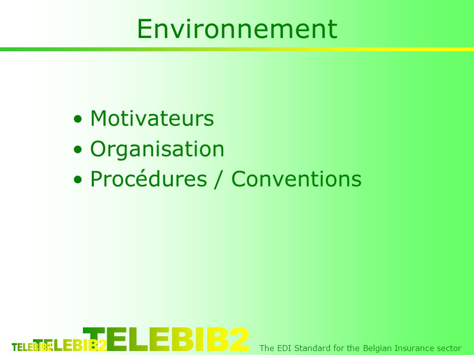 The EDI Standard for the Belgian Insurance sector Environnement Motivateurs Organisation Procédures / Conventions